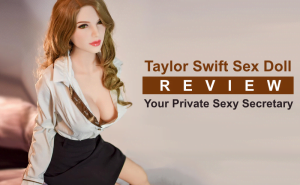 Taylor Swift Sex Doll Review