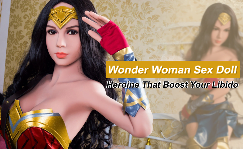 Wonder Woman Sex Doll Review: Heroine That Boost Your Libido!