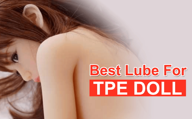 Best Sex Doll Lubricants For TPE Doll: Bang With Max Pleasure!