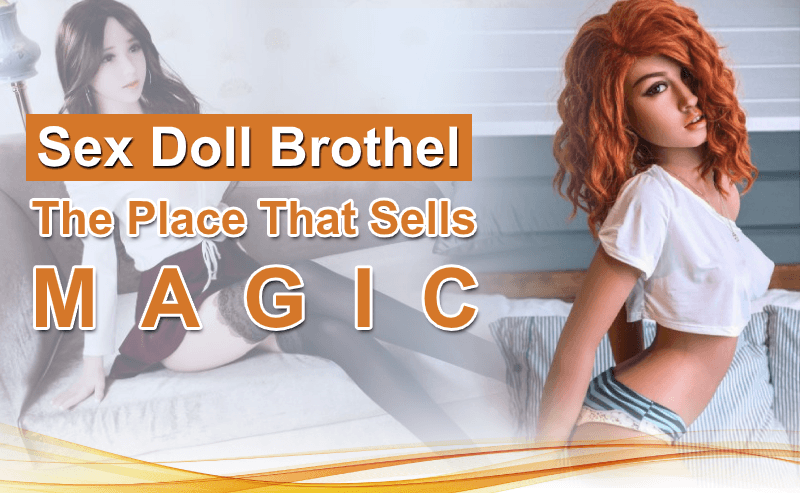 Sex Doll Brothel: A Growing Trend That Provide Magical Service!